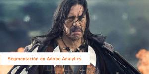 Segmentación en Adobe analytics