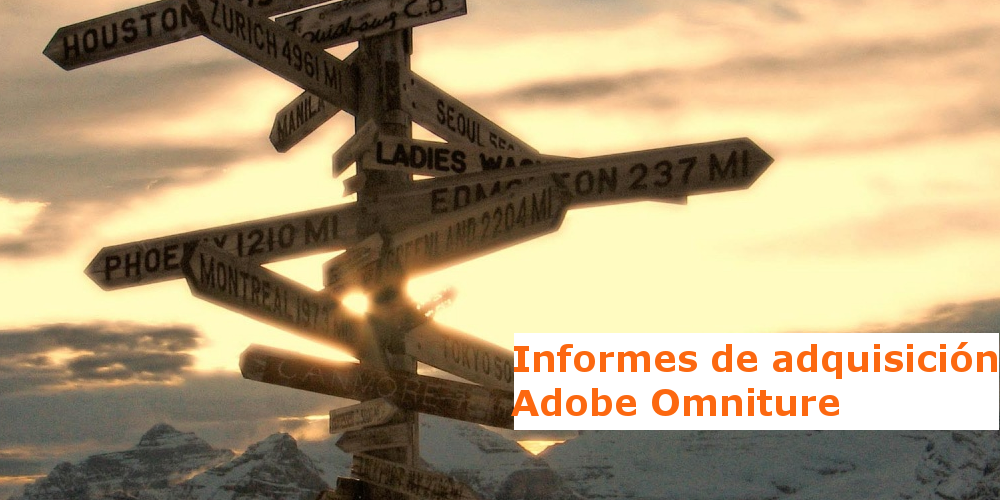 Informes de adquisición en Adobe Site Catalyst (omniture) – Guía para Preparar el exámen de certificación