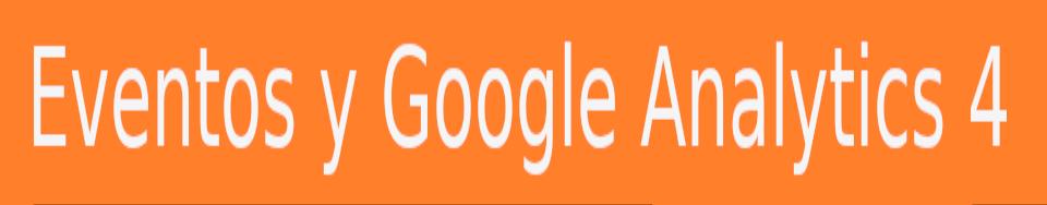 Eventos y google Analytics 4 analisisweb