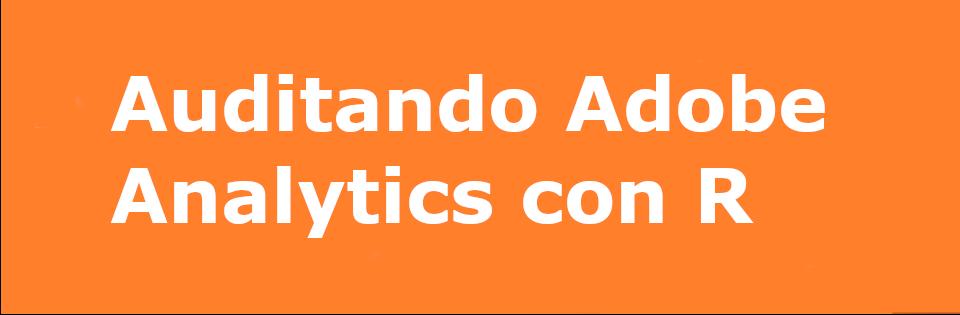 Auditando adobe analytics con R - analisisweb