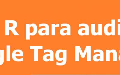 Audita tu configuración de Google Tag Manager con R